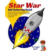 Star War. Kid Coloring Book: Battle Activity Between Spaceships, Aliens, Astronauts, Planets, Rockets, in Outer Space, Solar System Field, and Beyond... (Paperback) - Field Day Activities