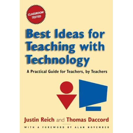 Best Ideas for Teaching with Technology : A Practical Guide for Teachers, by (Best Technology Tools For Teachers)