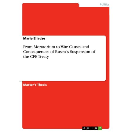 From Moratorium to War. Causes and Consequences of Russia's Suspension of the CFE Treaty -
