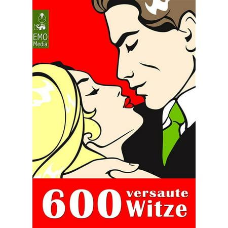 600 versaute Witze - Lachen über Sex und Liebe. Erotische Sexwitze - Humor unter der Gürtellinie - eBook