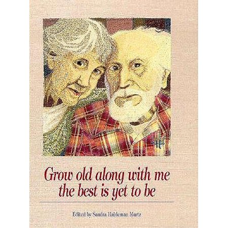 Grow Old Along with Me : The Best is Yet to Be