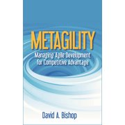 Metagility : Managing Agile Development for Competitive Advantage