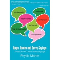 Quips, Quotes and Savvy Sayings : A Resource for Lovers of the Language