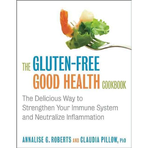The Gluten-Free Good Health Cookbook: The Delicious Way to Strengthen Your Immune System and Neutralize Inflammation