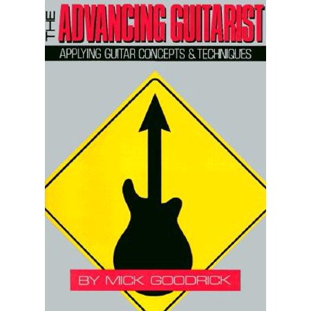 The Advancing Guitarist : Applying Guitar Concepts &