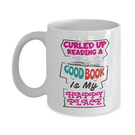 Curled Up Reading A Good Book Is My Happy Place Coffee & Tea Gift Mug Cup, Collection Items, Merchandise, Accessories, Home Decor & Birthday Or Christmas Gifts For Bookworm & Books Lover Women