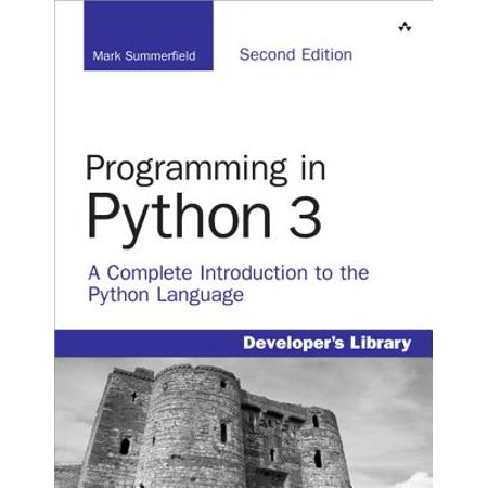 Programming in Python 3 : A Complete Introduction to the Python