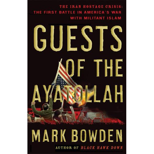 Guests of the Ayatollah: The First Battle in America's War With Miltiant Islam