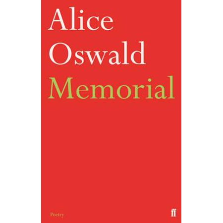 Memorial : An Excavation of the Iliad. Alice Oswald ()