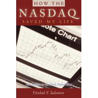 How the NASDAQ Saved My Life : An Antidote to the Stock Market Blues
