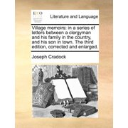 Village Memoirs : In a Series of Letters Between a Clergyman and His Family in the Country, and His Son in Town. the Third Edition, Corrected and Enlarged.