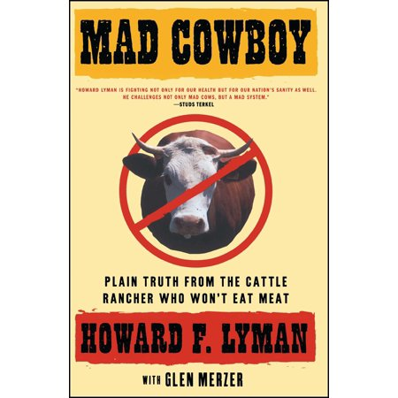 Mad Cowboy : Plain Truth from the Cattle Rancher Who Won't Eat (The Best Meat To Eat)