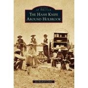Images of America (Arcadia Publishing): The Hash Knife Around Holbrook (Paperback)