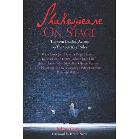 Shakespeare on Stage : Thirteen Leading Actors on Thirteen Key