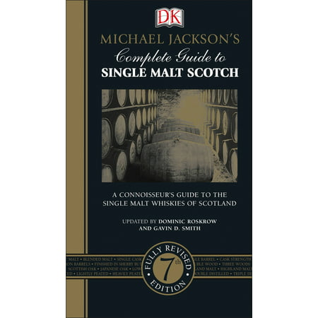 Michael Jackson's Complete Guide to Single Malt Scotch : A Connoisseur s Guide to the Single Malt Whiskies of Scotland ()