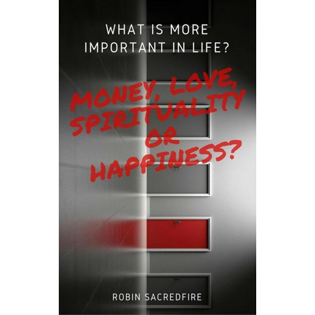 What is More Important in Life?: Money, Love, Spirituality or Happiness? - eBook (Love Or Money)