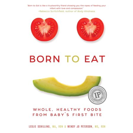 Born to Eat : Whole, Healthy Foods from Baby's First