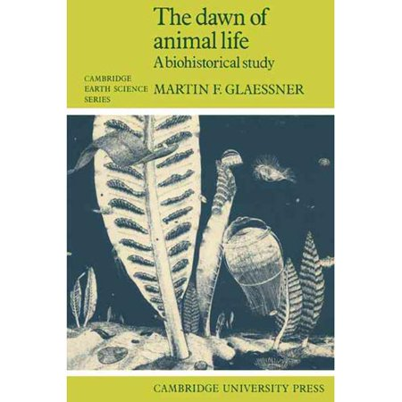 The Dawn Of Animal Life  A Biohistorical Study