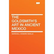 The Goldsmith's Art in Ancient Mexico