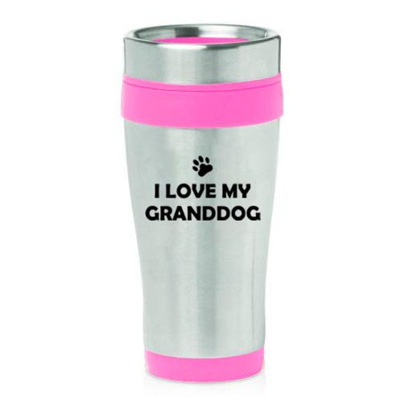 16 oz Insulated Stainless Steel Travel Mug I Love My Granddog Grandparent Of Dog Grandpa Grandma (Pink) ()