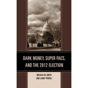 Dark Money, Super PACs, and the 2012 Election - eBook