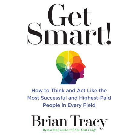 Get Smart! : How to Think and Act Like the Most Successful and Highest-Paid People in Every (Over The Counter Drugs That Act Like Speed)
