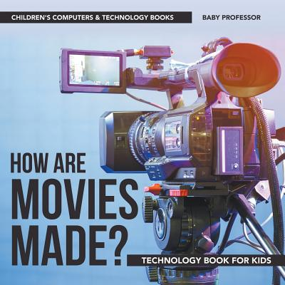How Are Movies Made? Technology Book for Kids Children's Computers & Technology Books