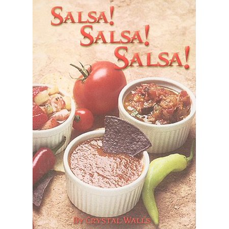 Salsa! Salsa! Salsa! : 75 Superb - Salsa Cookbook