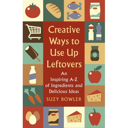 Creative Ways to Use Up Leftovers - eBook