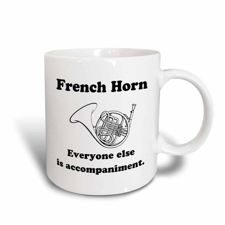 3dRose French horn everyone else is just accompaniment, Ceramic Mug, 15-ounce