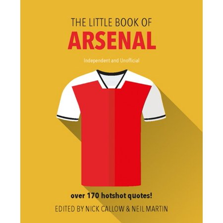 The Little Book Of Arsenal   Over 170 Hotshot Quotes