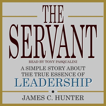 The Servant: A Simple Story About the True Essence of Leadership - (Narrative Leadership Using The Power Of Stories)