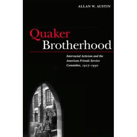 Quaker Brotherhood: Interracial Activism and the American Friends Service Committee, 1917-1950