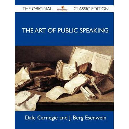 The Art of Public Speaking - The Original Classic (The Art Of Public Speaking 8th Edition)