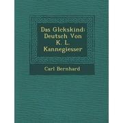 Das Gl Ckskind : Deutsch Von K. L. Kannegiesser