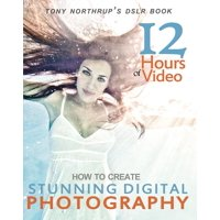 Tony Northrup's Dslr Book : How to Create Stunning Digital Photography