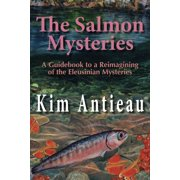 The Salmon Mysteries: A Guidebook to a Reimagining of the Eleusinian Mysteries - eBook