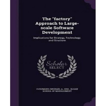 The Factory Approach to Large-Scale Software Development: Implications for Strategy, Technology, and Structure - image 1 de 1