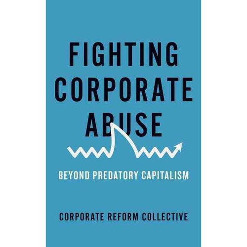 Fighting Corporate Abuse: Beyond Predatory Capitalism