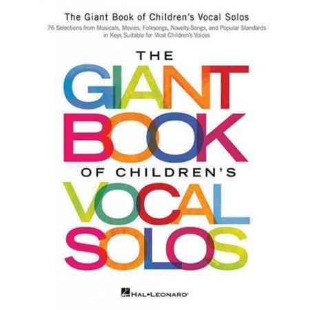 The Giant Book of Children's Vocal Solos: 76 Selections from Musicals, Movies, Folksongs, Novelty Songs, and Popular Standards in Keys Suitable for Most Children's Voices