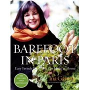 Barefoot in Paris : Easy French Food You Can Make at Home: A Cookbook