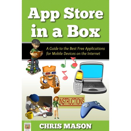 App Store in a Box: A Guide to the Best Free Applications for Mobile Devices on the Internet -
