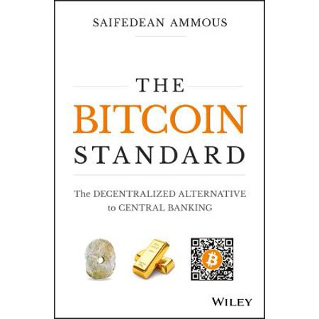 The Bitcoin Standard : The Decentralized Alternative to Central