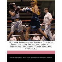 Notable Women and Broken Ceilings : Female Boxers Including Laila Ali, Stephanie Jaramillo, Tonya Harding and More