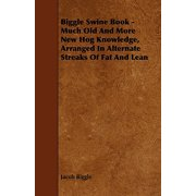 Biggle Swine Book - Much Old and More New Hog Knowledge, Arranged in Alternate Streaks of Fat and Lean