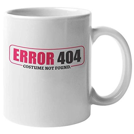 Error 404 Costume Not Found Clever Coffee & Tea Gift Mug For A Halloween Party, All Saints Day, All Hallows Eve, Computer Geek, Nerd, Techy Men, And Techie Women (11oz) - Clever Halloween Hashtags