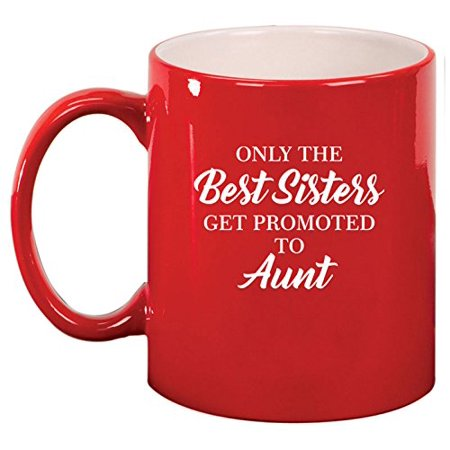 Ceramic Coffee Tea Mug Cup The Best Sisters Get Promoted To Aunt (Red)