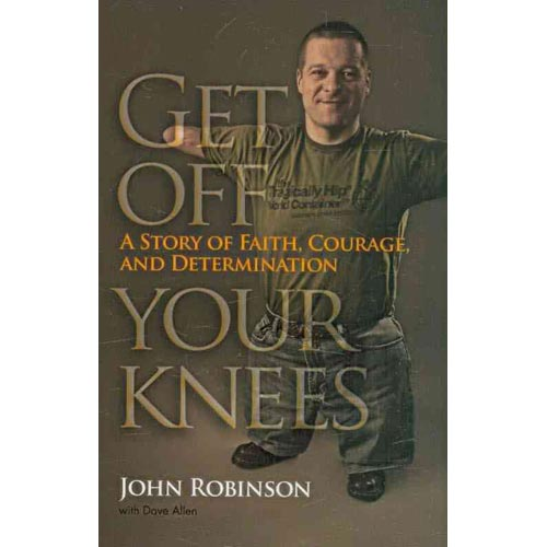 Get Off Your Knees: A Story of Faith, Courage, and Determination