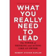What You Really Need to Lead : The Power of Thinking and Acting Like an Owner