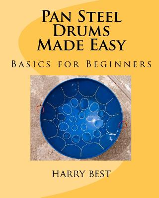 Pan Steel Drums Made Easy: Basics for Beginners by